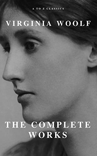 Virginia Woolf: The Complete Works (A to Z Classics)