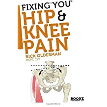 FIxing You: Hip & Knee Pain: Self-treatment for IT band friction, arthritis, groin pain, bursitis, knee pain, PFS, AKPS, and other diagnoses.