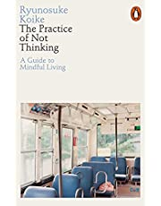The Practice of Not Thinking: A Guide to Mindful Living