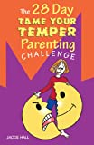 The 28 Day Tame Your Temper Parenting Challenge, Jackie Hall, 098754330X
