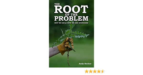 The Root of the Problem: Why We Sin & How We Can Overcome