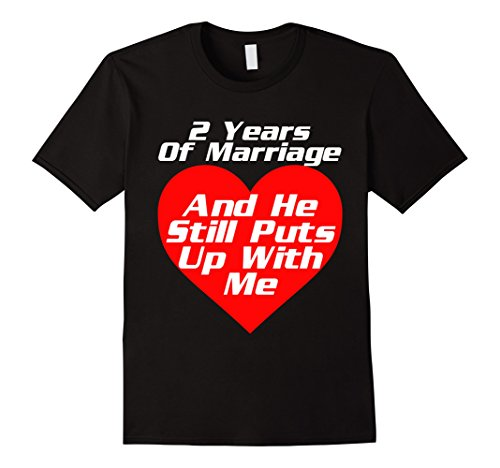 Men's 2 Years of Marriage He Still Puts Up With Me Tshirt Wedding  Large Black