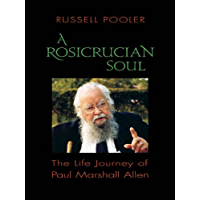 A Rosicrucian Soul: The Life Journey of Paul Marshall Allen (English Edition)
