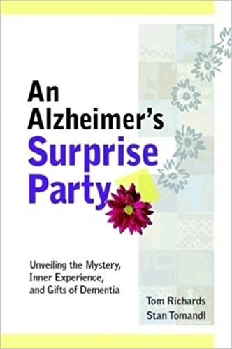 An Alzheimer's Surprise Party: Unveiling the Mystery, Inner Experience, and Gifts of Dementia Paperback – 18 Jun 2009