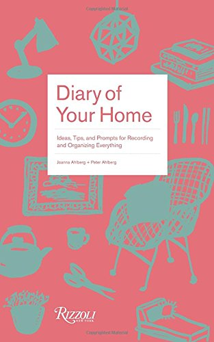Diary of Your Home: Ideas, Tips, and Prompts for Recording and Organizing Everything