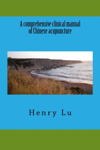 A comprehensive clinical manual of Chinese acupuncture
