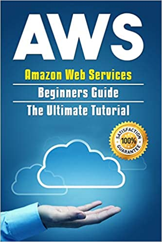 AWS: Amazon Web Services Beginners Guide . The Ultimate Tutorial (AWS Cloud)