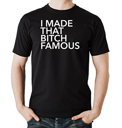 I Made That Bitch Famous T-Shirt Black Certified Freak