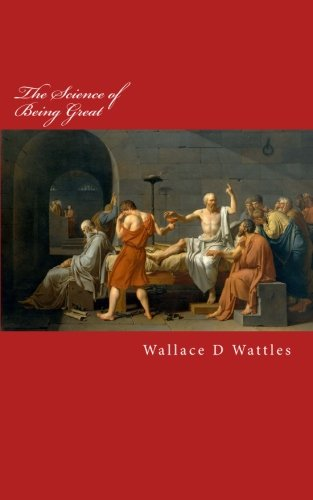 The Science of Being Great: Original Edition (The Wallace D Wattles Collection) (Volume 2)