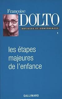Les étapes majeures de l'enfance, Dolto, Françoise