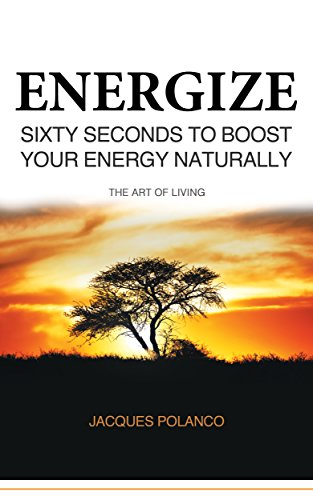 ENERGIZE: 60 Seconds to Boost Your Energy Naturally: Holistic Healing Guide by [Polanco, Jacques]