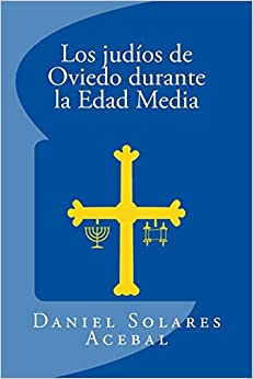 Book Los judios en Oviedo durante la Edad Media: Volume 3 (Minor?as religiosas de la pen?nsula ib?rica)