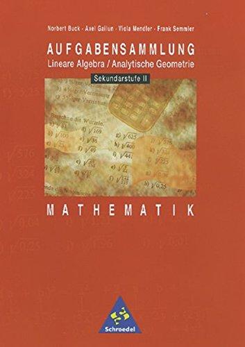Aufgabensammlungen Mathematik: Aufgabensammlung Mathematik: Sekundarstufe II: Lineare Algebra