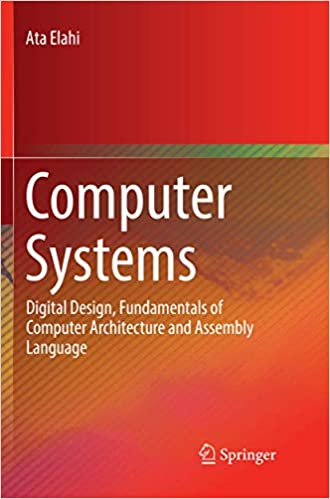Computer Systems Digital Design Fundamentals Of Computer Architecture And Assembly Language Elahi Ata 9783319883182 Amazon Com Books