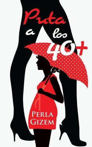 Puta a los 40+ (Spanish Edition)
