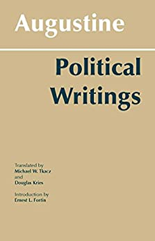 """augustine political writings Augustine, he tells us, provided a """"restatement, from the christian point of view, of the ancient idea that man is a citizen of two cities, the city of his birth and the city of god"""" (george h sabine, a history of political theory , 3rd ed."""