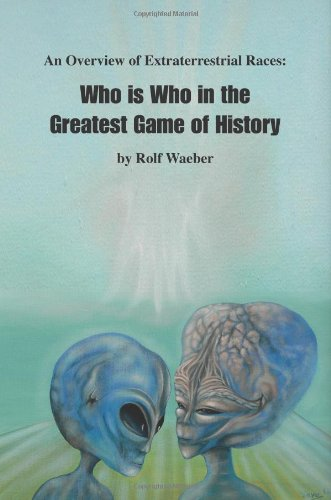 An Overview of Extraterrestrial Races: Who is Who in the Greatest Game of History pdf