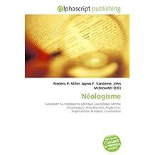 Néologisme: Expression ou néologisme politique, Lexicologie, Lemme (linguistique), Lexicalisation, Anglicisme, Anglicisation, Franglais, Francisation