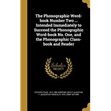 The Phonographic Word-Book Number Two ... Intended Immediately to Succeed the Phonographic Word-Book No. One, and the Phonographic Class-Book and Reader
