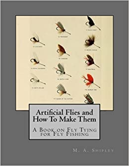 Artificial Flies and How To Make Them: A Book on Fly Tying for Fly Fishing