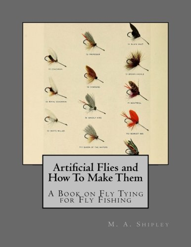 - Artificial Flies and How To Make Them: A Book on Fly Tying for Fly Fishing