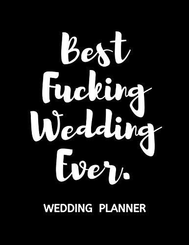 Wedding Planner Checklist: Organize Your Dream Wedding and Keep Track of Your Budget, Lists and Timelines with this Modern Wedding Planner - Best Fucking Wedding Ever