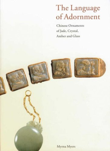 The Language of Adornment: Chinese Ornaments of Jade, Crystal, Amber, and Glass