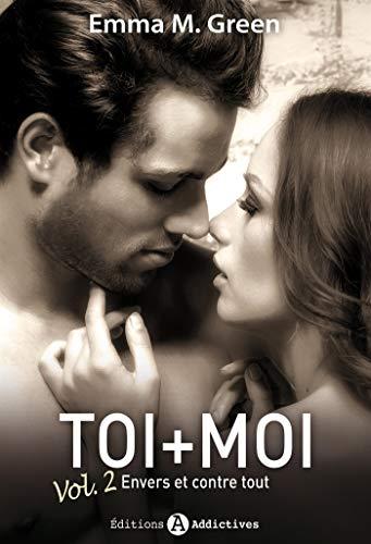 Toi + Moi, Tome 2 : Envers et contre tout by Emma Green
