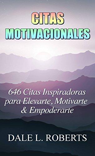 Citas Motivacionales: 646 Citas Inspiradoras para Elevarte, Motivarte & Empoderarte (Spanish Edition)