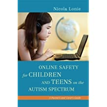 Online Safety for Children and Teens on the Autism Spectrum: A Parent's and Carer's Guide