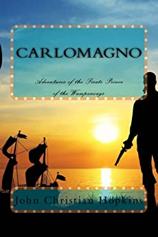 Carlomagno: Adventures of the Pirate Prince of the Wampanoag by [Hopkins, John Christian]