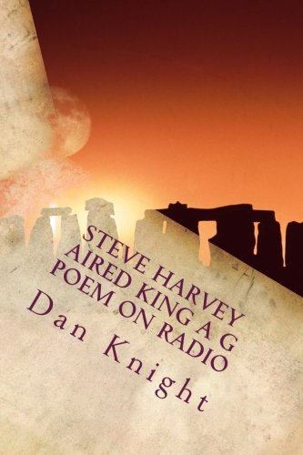 Steve Harvey aired King A G poem on Radio: You would never believe it but let me tell you (I have been on the Radio a lot) (Volume 1) by Dan Knight