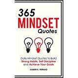 365 Mindset Quotes: Daily Mindset Quotes to Build Strong Habits, Self Discipline and Achieve Your Goals