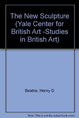 The New Sculpture (Studies in British Art) (New Sculpture Movement)