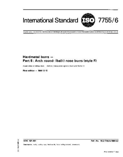 Download ISO 7755-6:1984, Hardmetal burrs - Part 6 : Arch round- (ball-) nose burrs (style F) pdf epub