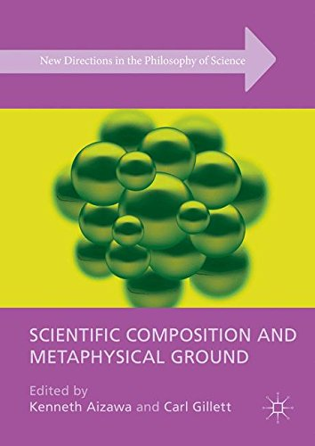 Scientific Composition and Metaphysical Ground (New Directions in the Philosophy of Science)