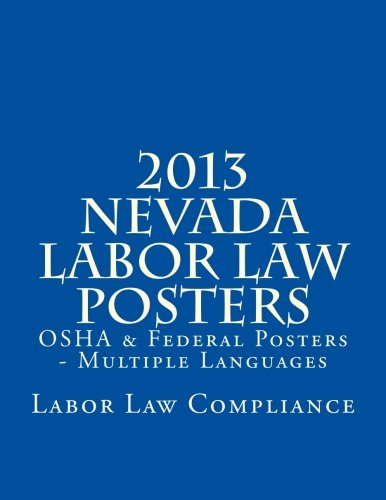2013 Nevada Labor Law Posters: OSHA & Federal Posters In Print - Multiple Languages by CreateSpace Independent Publishing Platform