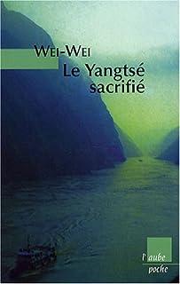 Le Yangtsé sacrifié  : voyage autour du barrage des Trois-Gorges, Weiwei