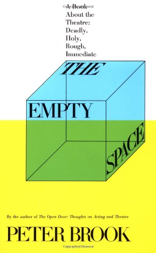 The Empty Space: A Book About the Theatre: Deadly; Holy; Rough; Immediate