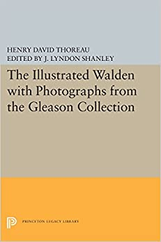 The Illustrated WALDEN with Photographs from the Gleason Collection (Writings of Henry D. Thoreau)