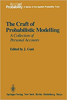 The Craft of Probabilistic Modelling: A Collection of Personal Accounts (Applied Probability) 9781461386339 Higher Education Textbooks at amazon