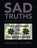 Download Sad Truths: Seriously Adult Coloring Book: Anti-affirmations for Your Coloring Pleasure (Seriously Adult Coloring Books) (Volume 2) in PDF ePUB Free Online