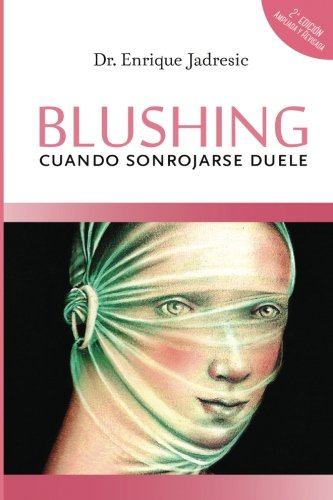 Blushing, cuando sonrojarse duele: Segunda edicion, ampliada y revisada (Spanish Edition) [Dr. Enrique Jadresic] (Tapa Blanda)