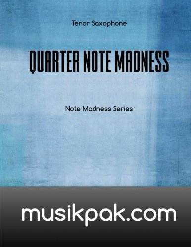 Saxophone Notes Tenor - Quarter Note Madness: Tenor Saxophone (Note Madness Series) (Volume 1)