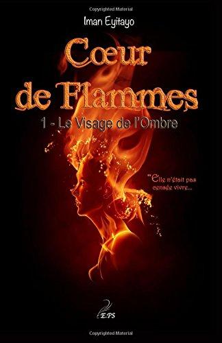 Coeur de Flammes, Tome 1: Le Visage de l'Ombre Broché – 1 mars 2014 Iman Eyitayo Editions Plumes Solidaires 2954948213 Romanik