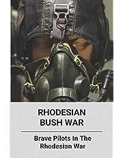 Rhodesian Bush War: Brave Pilots In The Rhodesian War: Bravest Warriors Pilot