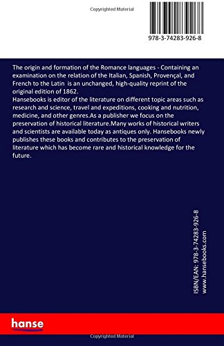 The origin and formation of the Romance languages: Containing an examination on the relation of the Italian, Spanish, Provençal, and French to the Latin