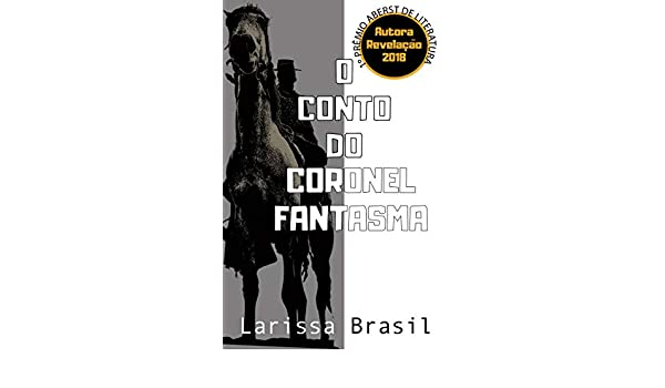 Amazon.com: O Conto do Coronel Fantasma (Portuguese Edition) eBook: Larissa Brasil: Kindle Store