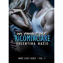 Un amore per ricominciare: ROMANZO AUTOCONCLUSIVO (DARK LIGHT SERIE Vol. 1) (Italian Edition)