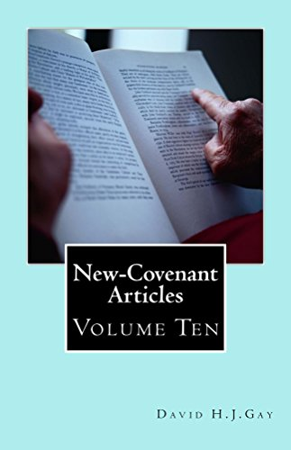 New-Covenant Articles: Volume Ten by [Gay, David H.J.]